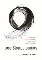 Long Strange JourneyOn Modern Zen, Zen Art, and Other Predicaments